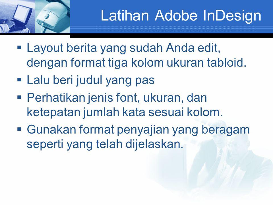 Latihan Adobe InDesign  Layout berita yang sudah Anda edit, dengan format tiga kolom ukuran tabloid.  Lalu beri judul yang pas  Perhatikan jenis fo