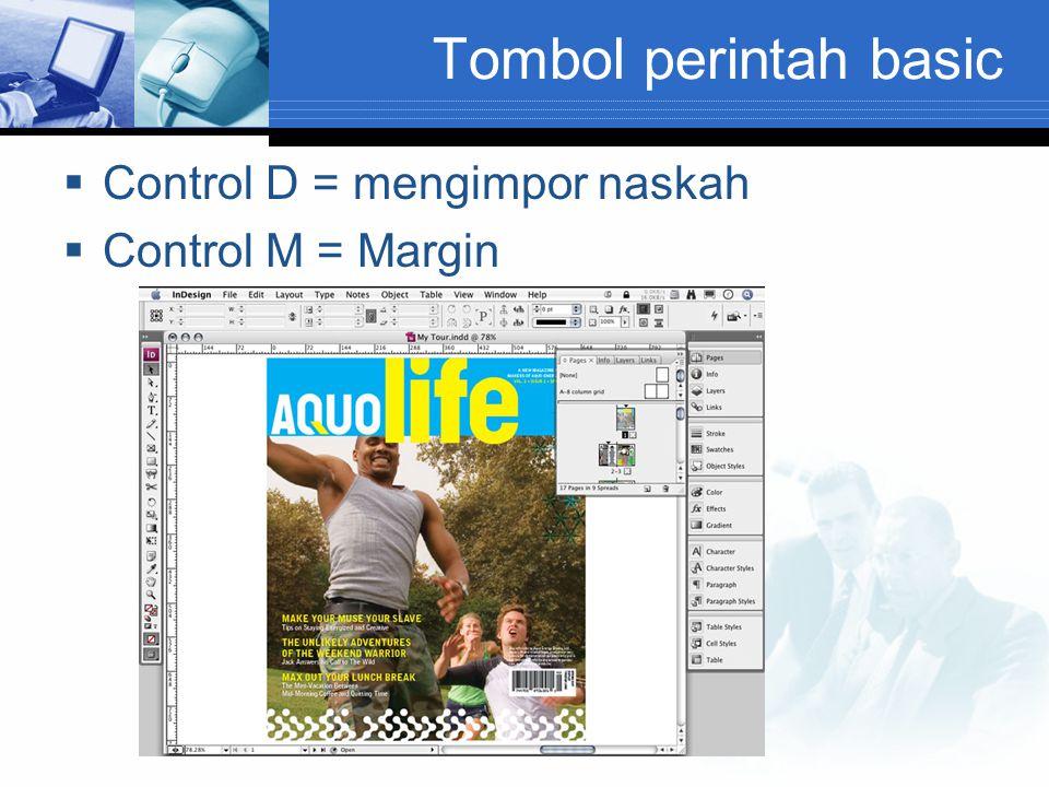 Tombol perintah basic  Control D = mengimpor naskah  Control M = Margin