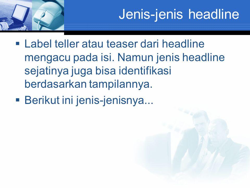 Jenis-jenis headline  Label teller atau teaser dari headline mengacu pada isi. Namun jenis headline sejatinya juga bisa identifikasi berdasarkan tamp