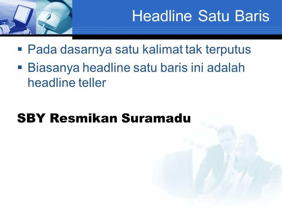Headline Satu Baris  Pada dasarnya satu kalimat tak terputus  Biasanya headline satu baris ini adalah headline teller SBY Resmikan Suramadu