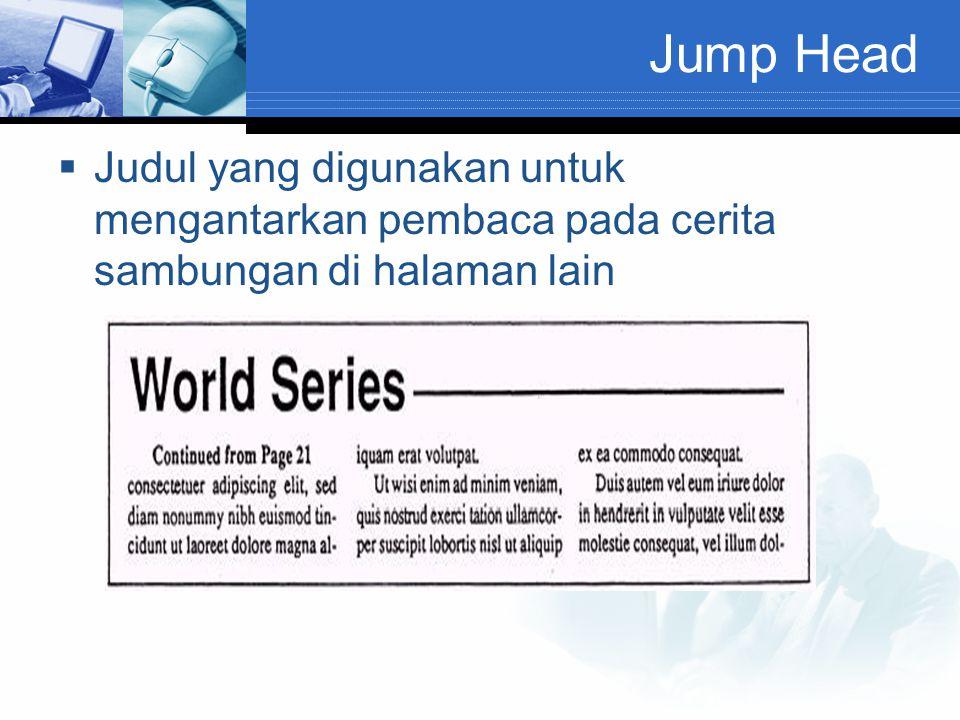 Jump Head  Judul yang digunakan untuk mengantarkan pembaca pada cerita sambungan di halaman lain