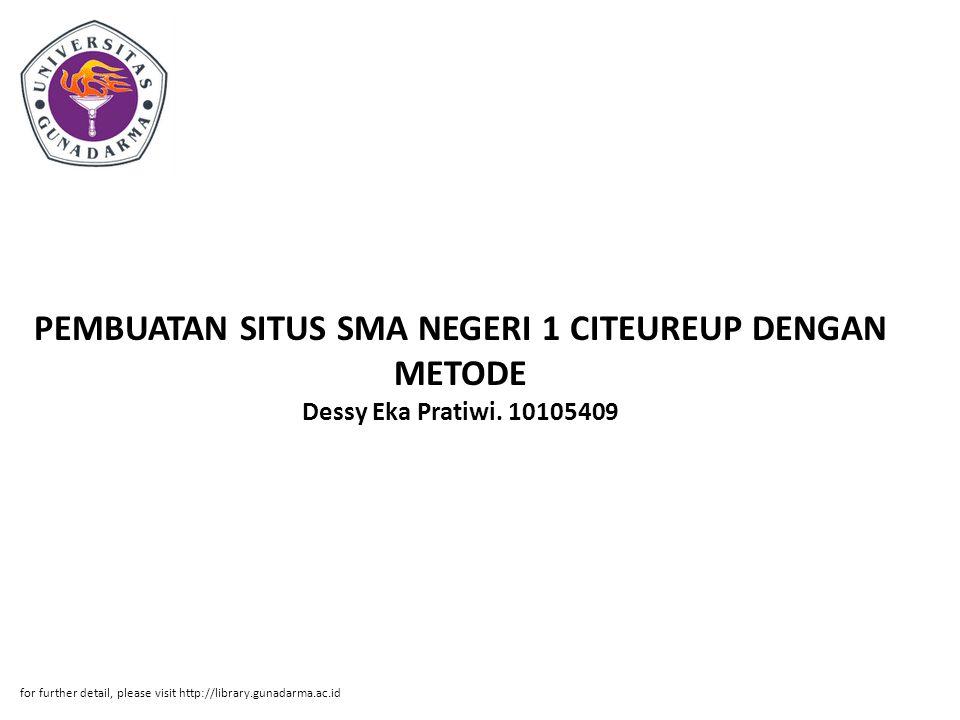 PEMBUATAN SITUS SMA NEGERI 1 CITEUREUP DENGAN METODE Dessy Eka Pratiwi. 10105409 for further detail, please visit http://library.gunadarma.ac.id
