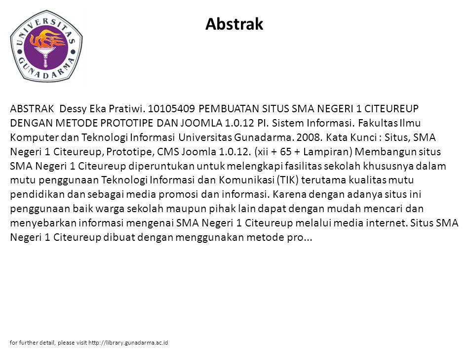 Abstrak ABSTRAK Dessy Eka Pratiwi. 10105409 PEMBUATAN SITUS SMA NEGERI 1 CITEUREUP DENGAN METODE PROTOTIPE DAN JOOMLA 1.0.12 PI. Sistem Informasi. Fak