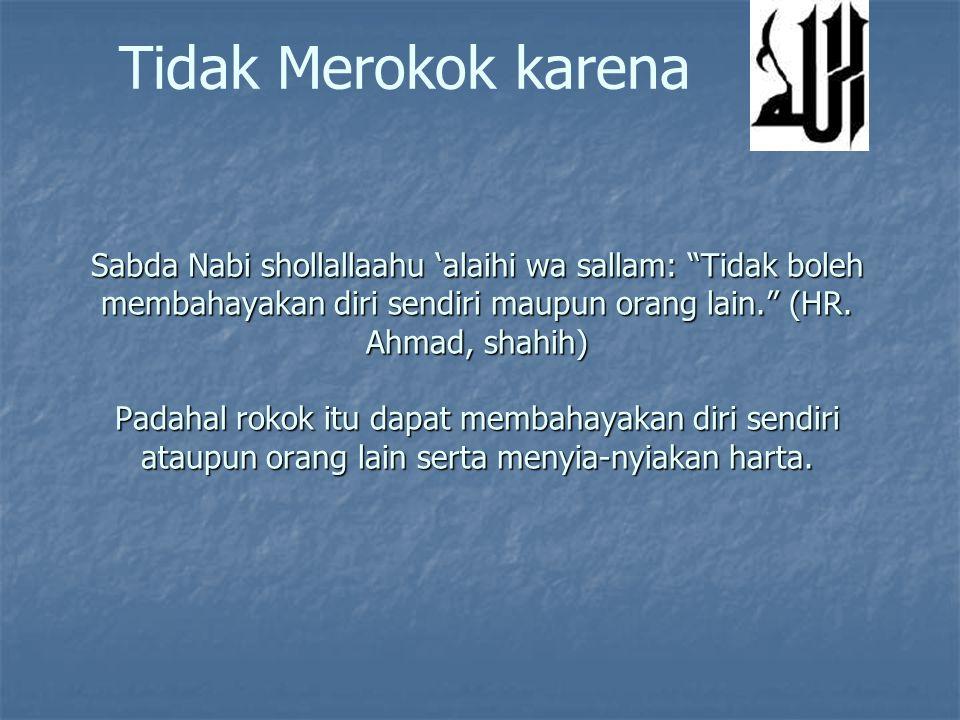 Sabda Nabi shollallaahu 'alaihi wa sallam: Tidak boleh membahayakan diri sendiri maupun orang lain. (HR.