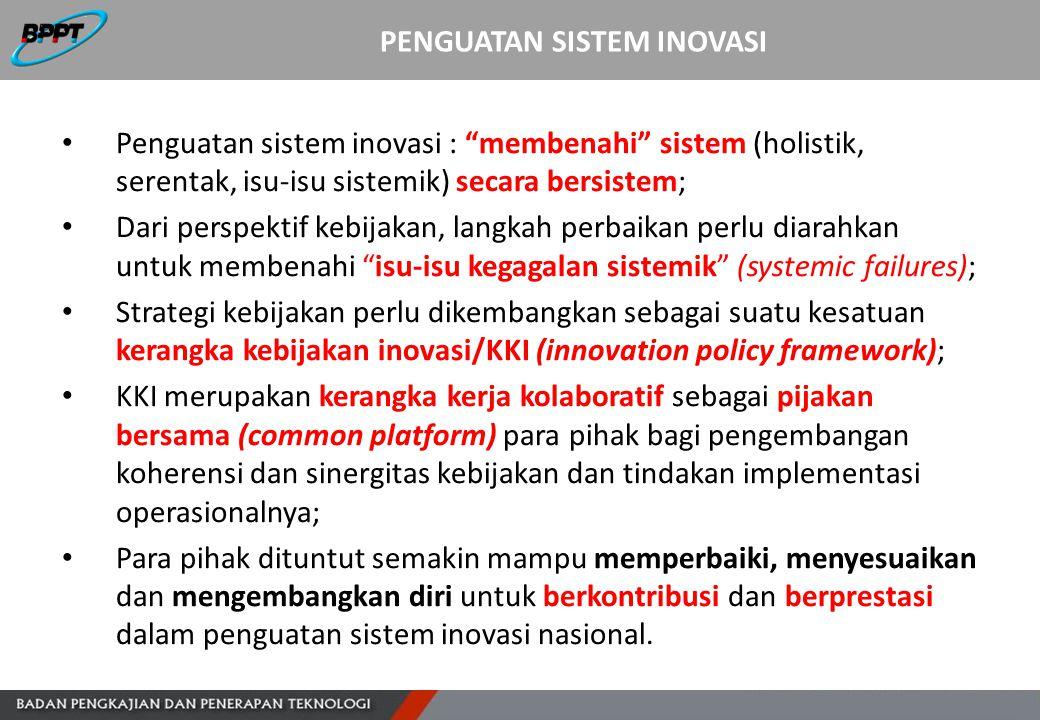 "PENGUATAN SISTEM INOVASI Penguatan sistem inovasi : ""membenahi"" sistem (holistik, serentak, isu-isu sistemik) secara bersistem; Dari perspektif kebija"