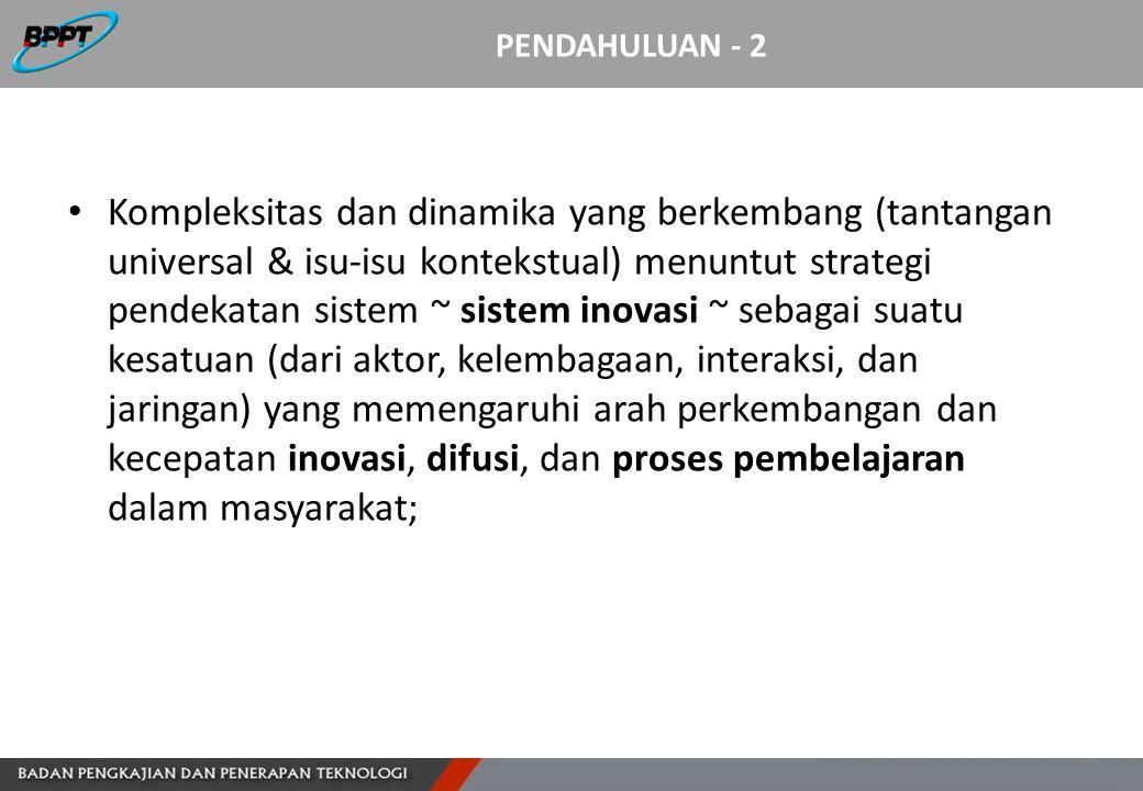 PENDAHULUAN - 2 Kompleksitas dan dinamika yang berkembang (tantangan universal & isu-isu kontekstual) menuntut strategi pendekatan sistem ~ sistem ino