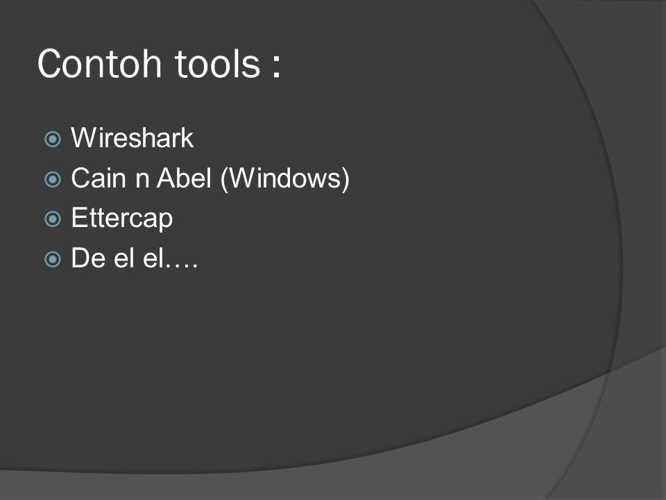 Contoh tools :  Wireshark  Cain n Abel (Windows)  Ettercap  De el el….