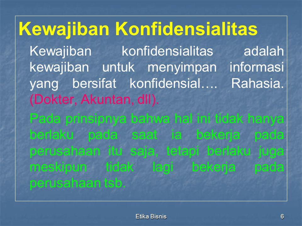 Etika Bisnis6 Kewajiban Konfidensialitas Kewajiban konfidensialitas adalah kewajiban untuk menyimpan informasi yang bersifat konfidensial…. Rahasia. (