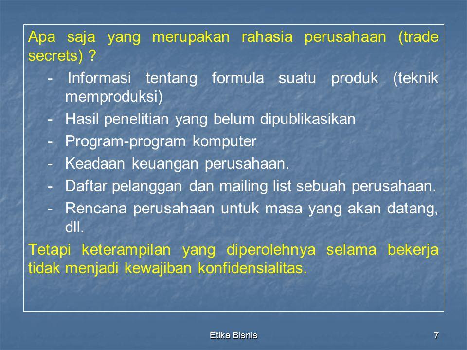 Etika Bisnis7 Apa saja yang merupakan rahasia perusahaan (trade secrets) ? - Informasi tentang formula suatu produk (teknik memproduksi) - Hasil penel