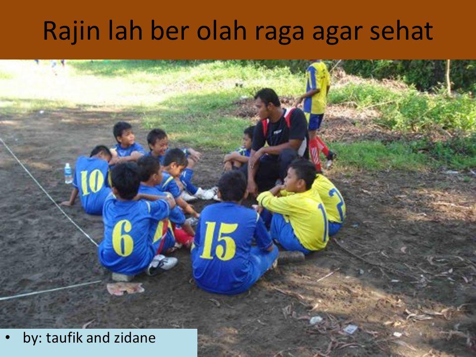 Rajin lah ber olah raga agar sehat by: taufik and zidane