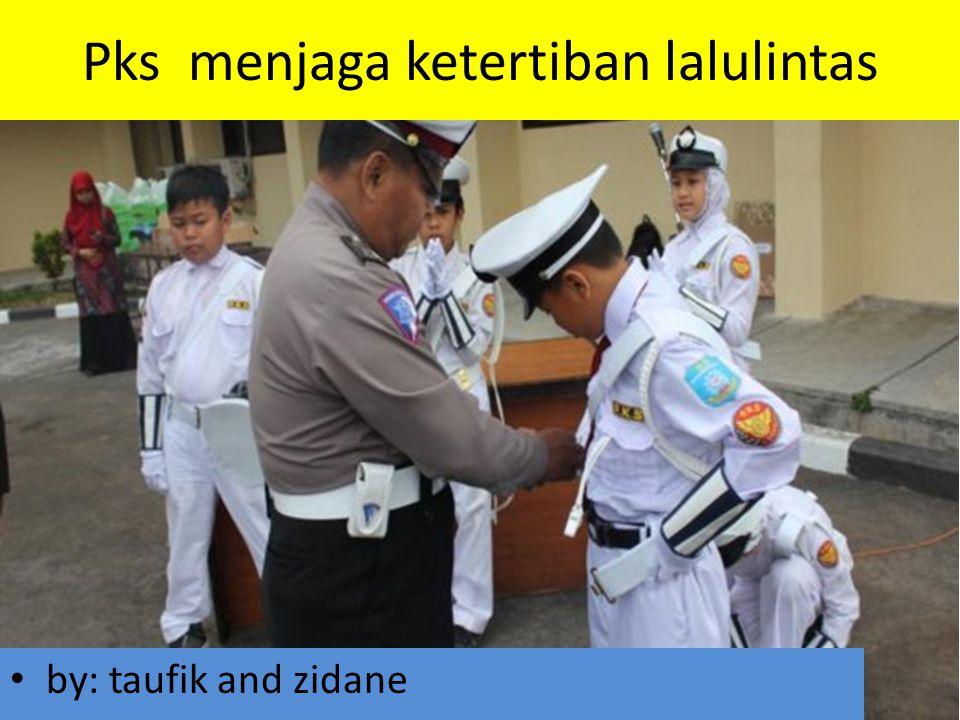 Pks menjaga ketertiban lalulintas by: taufik and zidane