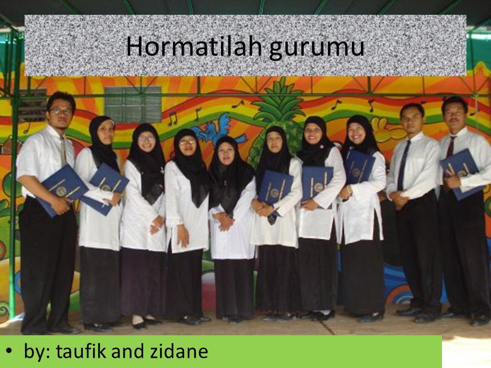 Hormatilah gurumu by: taufik and zidane