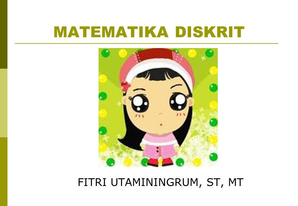MATEMATIKA DISKRIT FITRI UTAMININGRUM, ST, MT