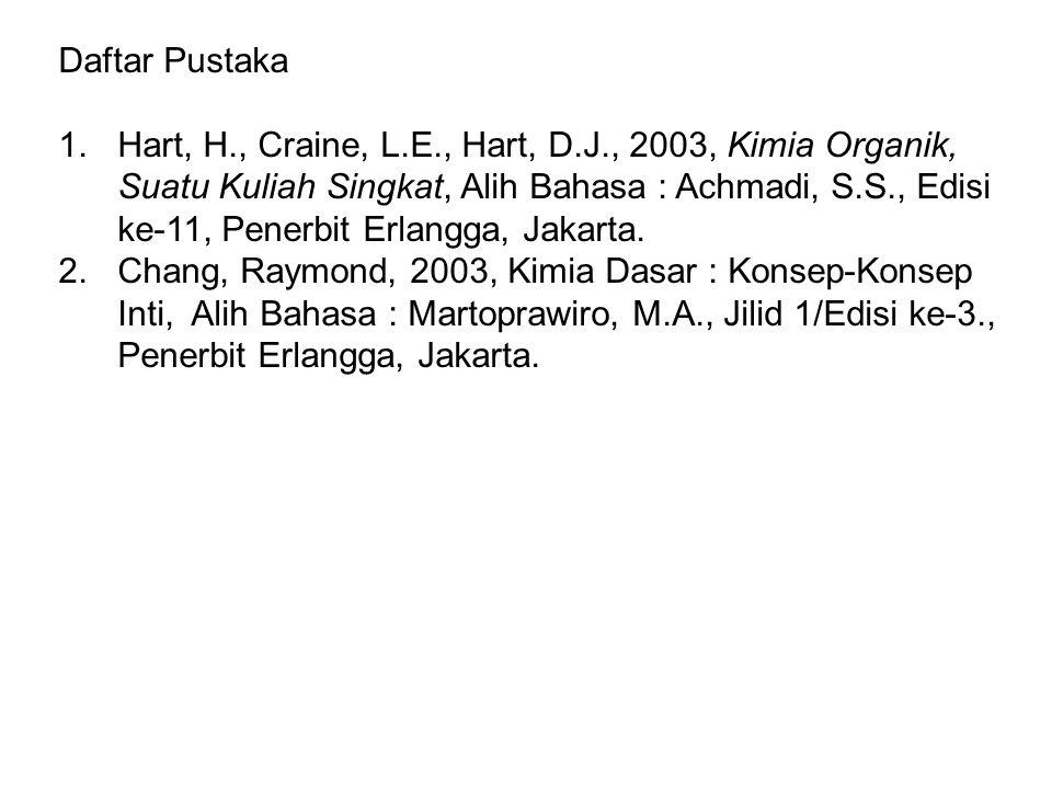 Daftar Pustaka 1.Hart, H., Craine, L.E., Hart, D.J., 2003, Kimia Organik, Suatu Kuliah Singkat, Alih Bahasa : Achmadi, S.S., Edisi ke-11, Penerbit Erlangga, Jakarta.