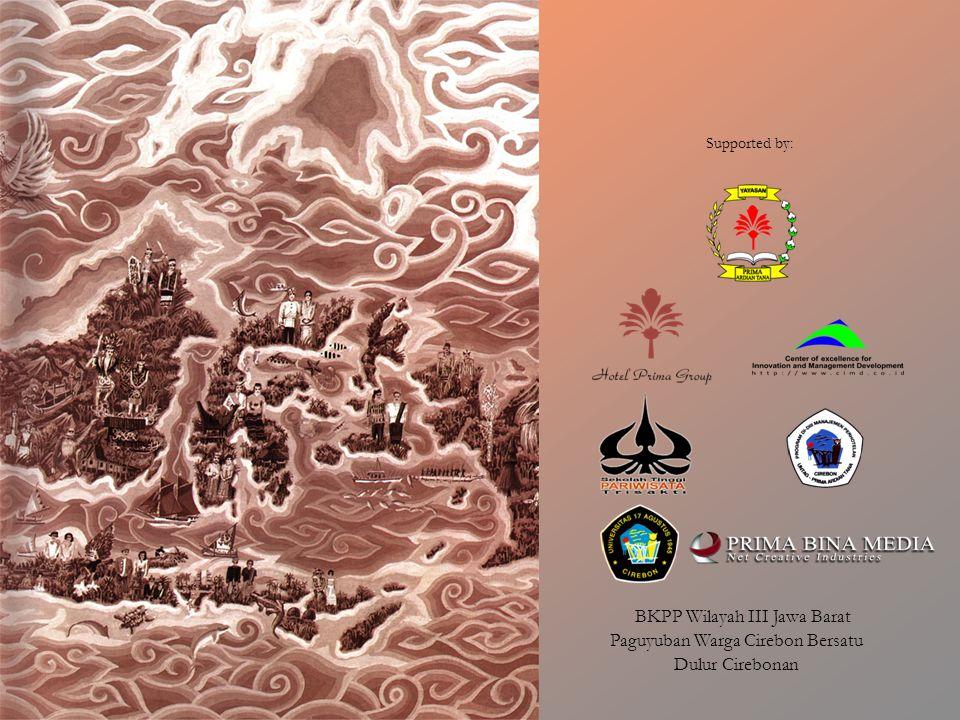 BKPP Wilayah III Jawa Barat Dulur Cirebonan Paguyuban Warga Cirebon Bersatu Supported by: