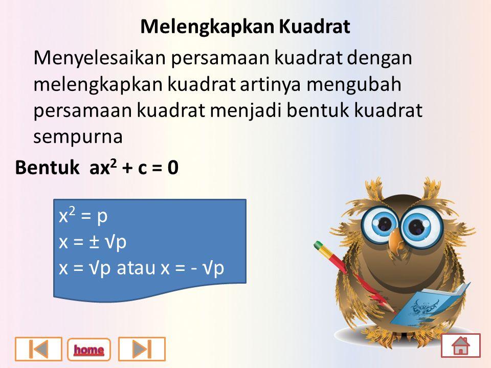 Memfaktorkan Bentuk ax 2 + c = 0 atau ax 2 + bx = 0 Contoh : 1.x 2 – 4x = 0 Pq ± pr = p(q ±r) dan p 2 -q 2 = (p-q) (p+q) x ( x – 4 ) = 0 x = 0 atau x