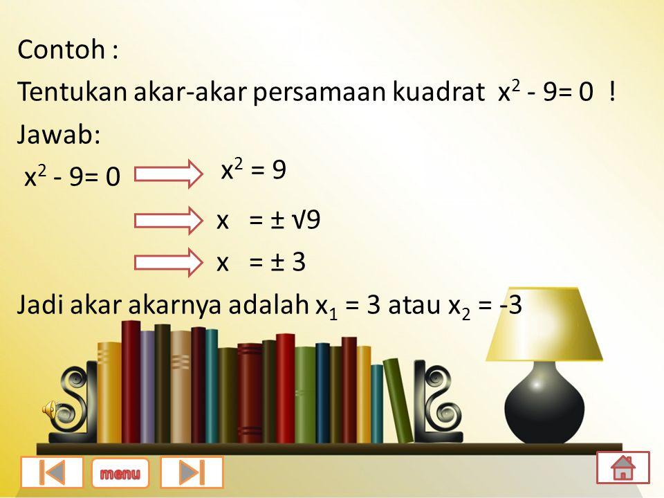 Contoh : Tentukan akar-akar persamaan kuadrat x 2 - 9= 0 .