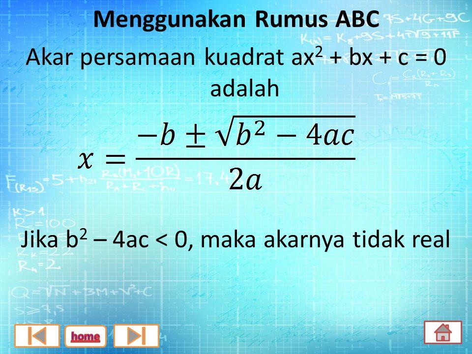 Contoh : Tentukan akar-akar persamaan kuadrat x 2 - 9= 0 ! Jawab: x 2 - 9= 0 x = ± √9 x = ± 3 Jadi akar akarnya adalah x 1 = 3 atau x 2 = -3 x 2 = 9