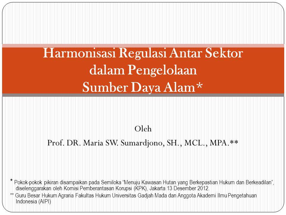 Oleh Prof. DR. Maria SW. Sumardjono, SH., MCL., MPA.** Harmonisasi Regulasi Antar Sektor dalam Pengelolaan Sumber Daya Alam * * Pokok-pokok pikiran di