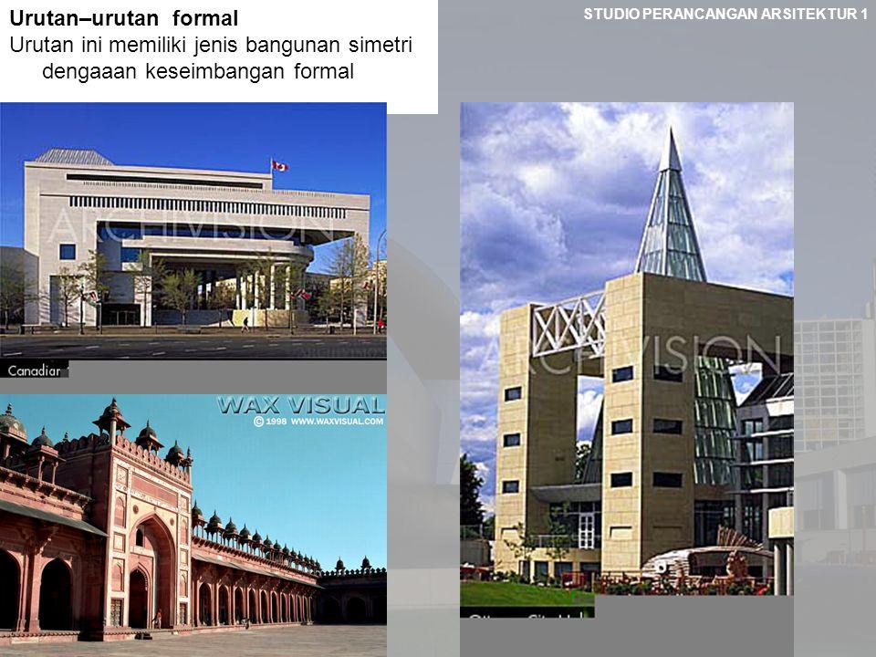 STUDIO PERANCANGAN ARSITEKTUR 1 Urutan–urutan formal Urutan ini memiliki jenis bangunan simetri dengaaan keseimbangan formal
