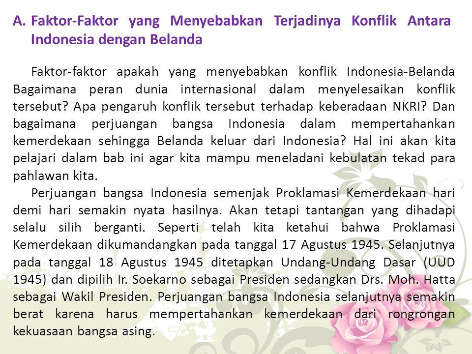 Adapun faktor-faktor yang menyebabkan terjadinya konflik antara Indonesia dengan Belanda sebagai berikut.