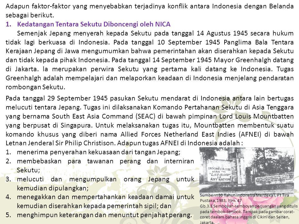 Adapun faktor-faktor yang menyebabkan terjadinya konflik antara Indonesia dengan Belanda sebagai berikut. 1. Kedatangan Tentara Sekutu Diboncengi oleh
