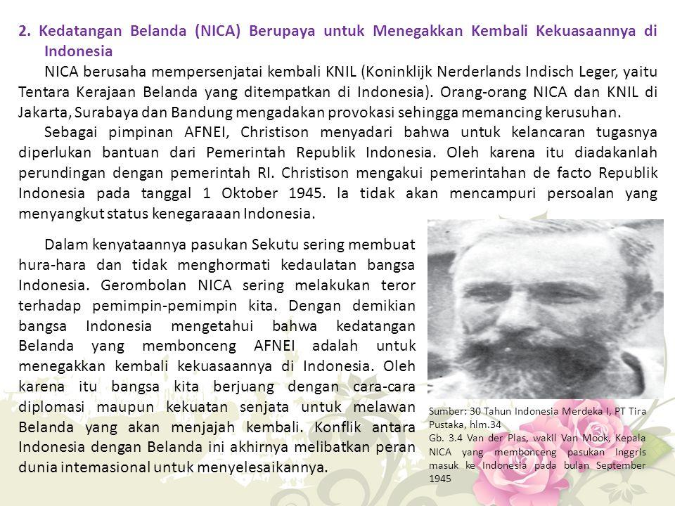 2. Kedatangan Belanda (NICA) Berupaya untuk Menegakkan Kembali Kekuasaannya di Indonesia NICA berusaha mempersenjatai kembali KNIL (Koninklijk Nerderl