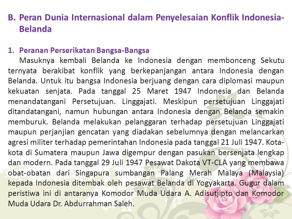 B.Peran Dunia Internasional dalam Penyelesaian Konflik Indonesia- Belanda 1.Peranan Perserikatan Bangsa-Bangsa Masuknya kembali Belanda ke Indonesia d