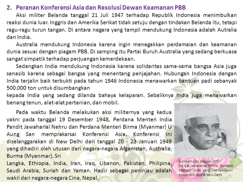 2. Peranan Konferensi Asia dan Resolusi Dewan Keamanan PBB Aksi militer Belanda tanggal 21 Juli 1947 terhadap Republik Indonesia menimbulkan reaksi du
