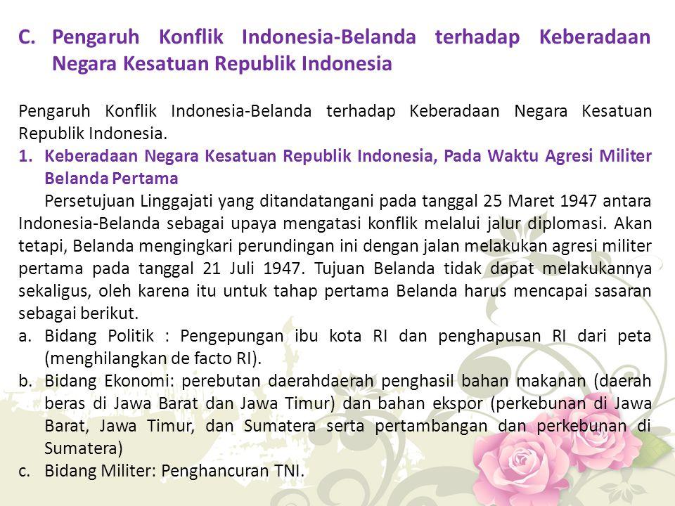 C.Pengaruh Konflik Indonesia-Belanda terhadap Keberadaan Negara Kesatuan Republik Indonesia Pengaruh Konflik Indonesia-Belanda terhadap Keberadaan Neg