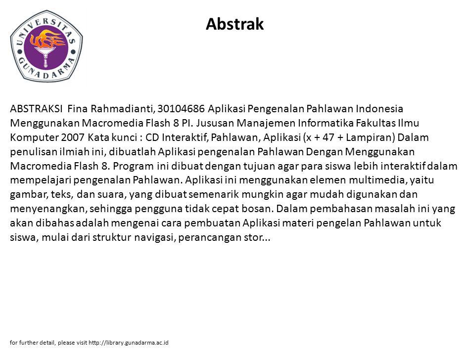 Abstrak ABSTRAKSI Fina Rahmadianti, 30104686 Aplikasi Pengenalan Pahlawan Indonesia Menggunakan Macromedia Flash 8 PI. Jususan Manajemen Informatika F