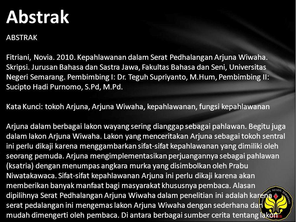 Abstrak ABSTRAK Fitriani, Novia. 2010. Kepahlawanan dalam Serat Pedhalangan Arjuna Wiwaha.