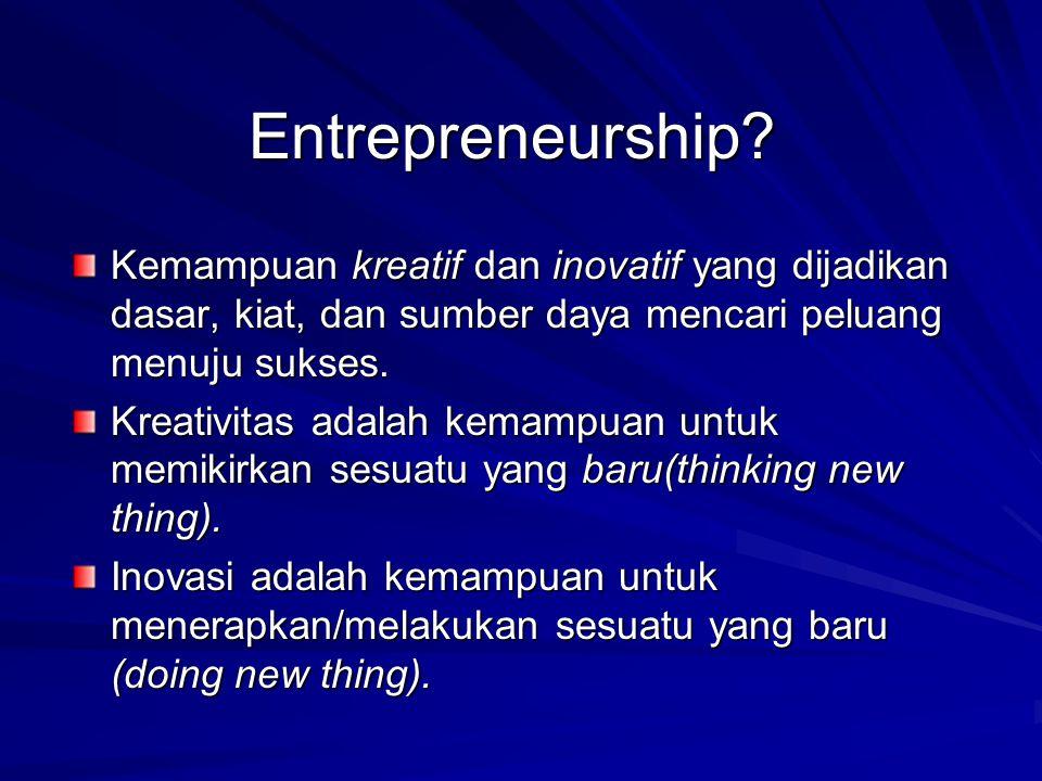 Entrepreneurship? Kemampuan kreatif dan inovatif yang dijadikan dasar, kiat, dan sumber daya mencari peluang menuju sukses. Kreativitas adalah kemampu