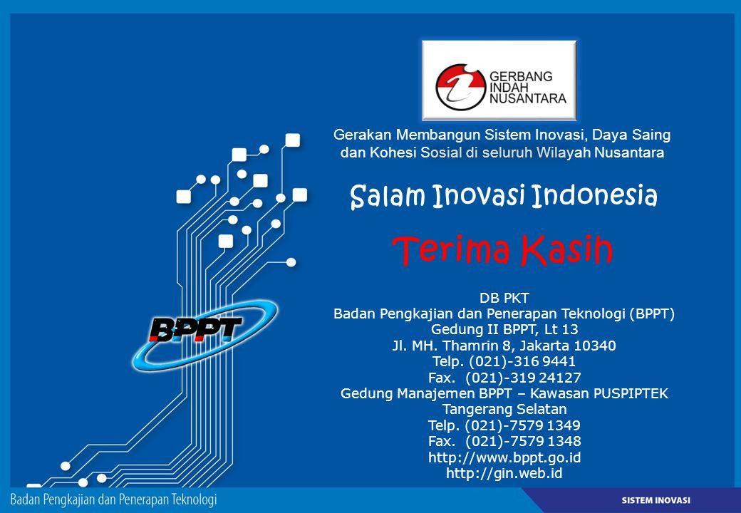 Salam Inovasi Indonesia Terima Kasih DB PKT Badan Pengkajian dan Penerapan Teknologi (BPPT) Gedung II BPPT, Lt 13 Jl. MH. Thamrin 8, Jakarta 10340 Tel