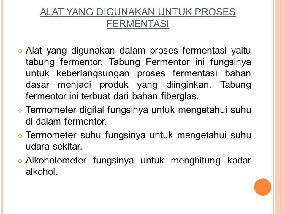 ALAT YANG DIGUNAKAN UNTUK PROSES FERMENTASI  Alat yang digunakan dalam proses fermentasi yaitu tabung fermentor. Tabung Fermentor ini fungsinya untuk