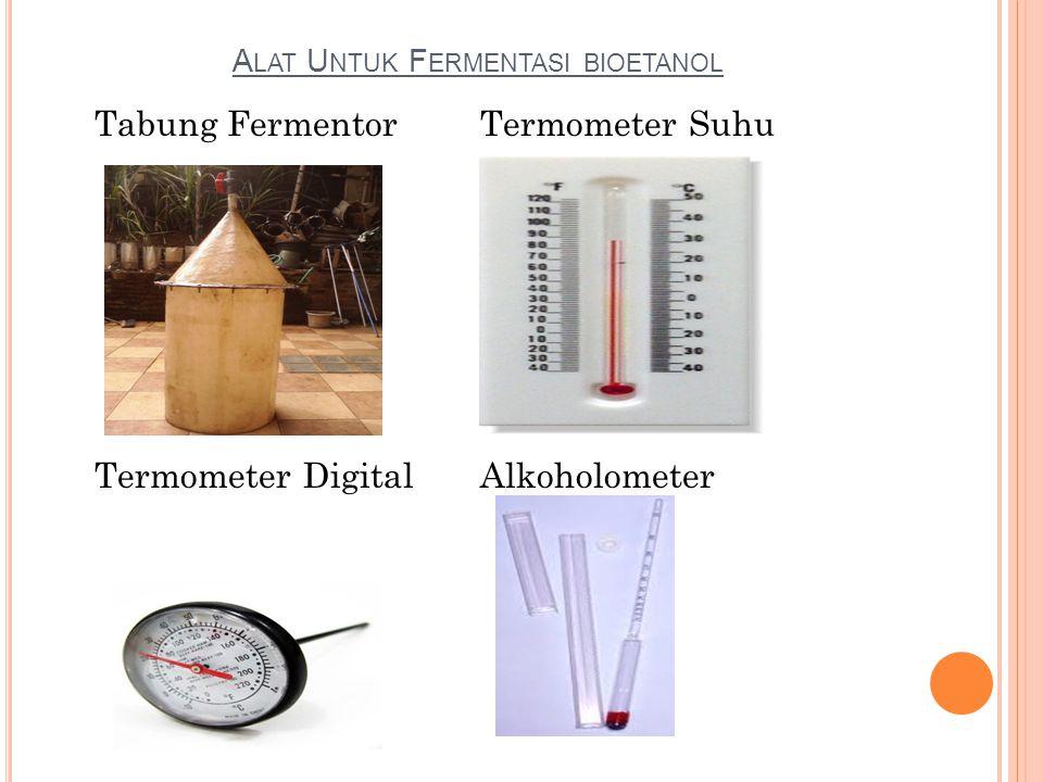 A LAT U NTUK F ERMENTASI BIOETANOL Tabung FermentorTermometer Suhu Termometer DigitalAlkoholometer