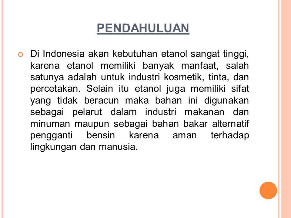 PENDAHULUAN Di Indonesia akan kebutuhan etanol sangat tinggi, karena etanol memiliki banyak manfaat, salah satunya adalah untuk industri kosmetik, tin