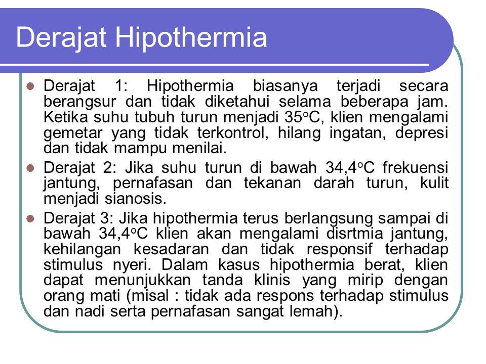 Derajat Hipothermia Derajat 1: Hipothermia biasanya terjadi secara berangsur dan tidak diketahui selama beberapa jam.