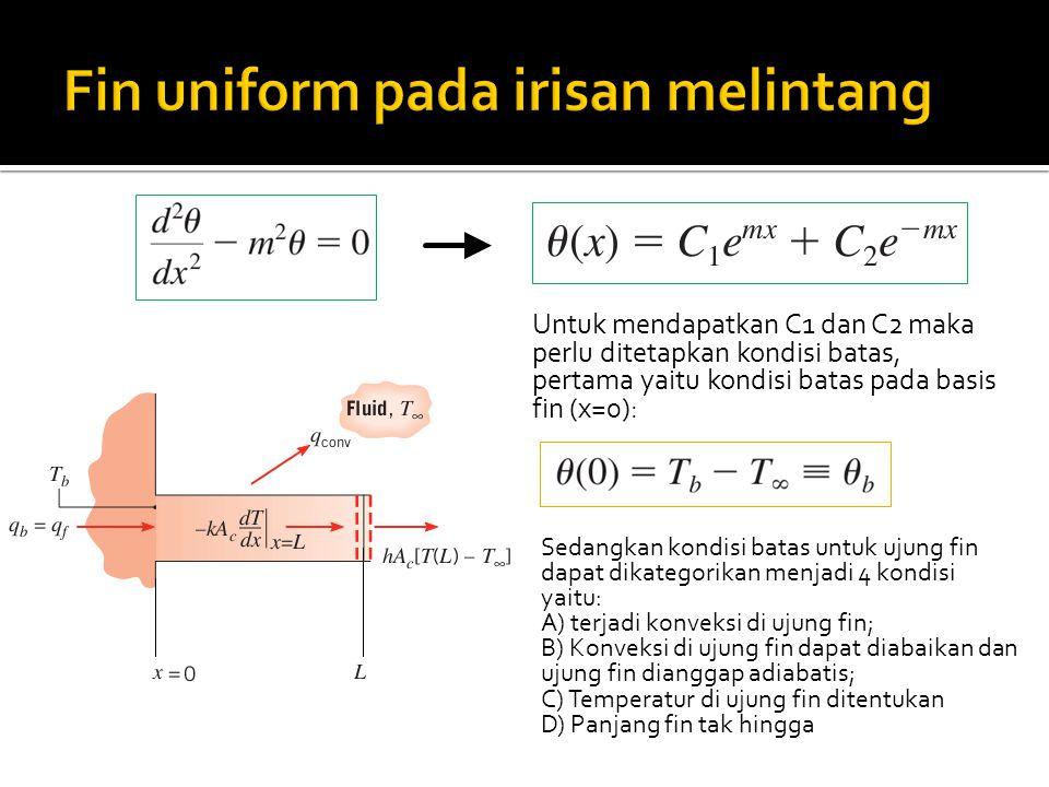 Untuk mendapatkan C1 dan C2 maka perlu ditetapkan kondisi batas, pertama yaitu kondisi batas pada basis fin (x=0): Sedangkan kondisi batas untuk ujung