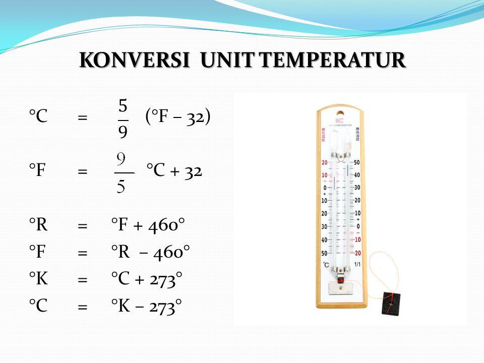 KONVERSI UNIT TEMPERATUR °C= (°F – 32) °F= °C + 32 °R= °F + 460° °F= °R – 460° °K= °C + 273° °C= °K – 273°