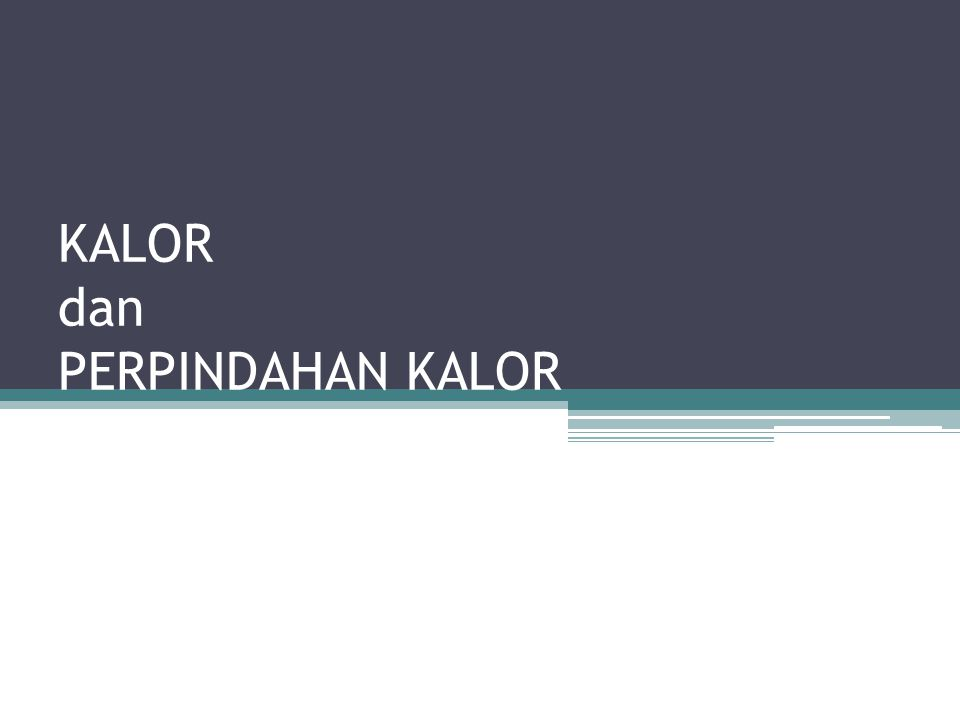 KALOR dan PERPINDAHAN KALOR