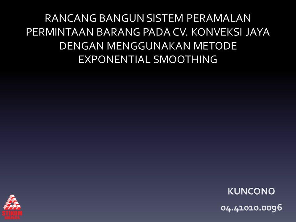 RANCANG BANGUN SISTEM PERAMALAN PERMINTAAN BARANG PADA CV. KONVEKSI JAYA DENGAN MENGGUNAKAN METODE EXPONENTIAL SMOOTHING KUNCONO 04.41010.0096