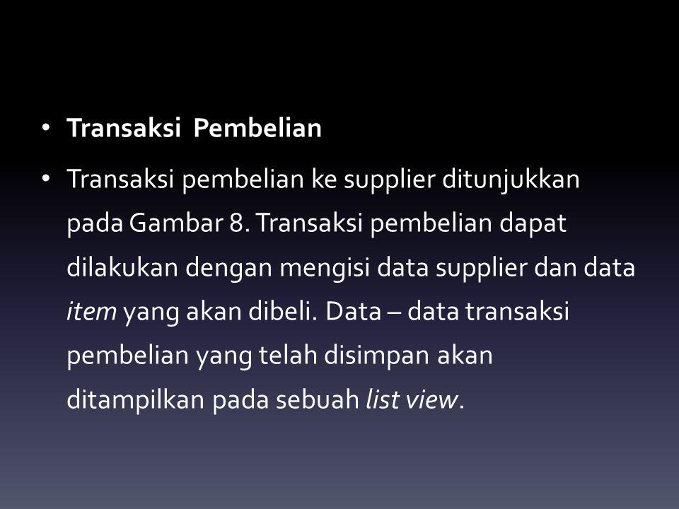 Transaksi Pembelian Transaksi pembelian ke supplier ditunjukkan pada Gambar 8. Transaksi pembelian dapat dilakukan dengan mengisi data supplier dan da