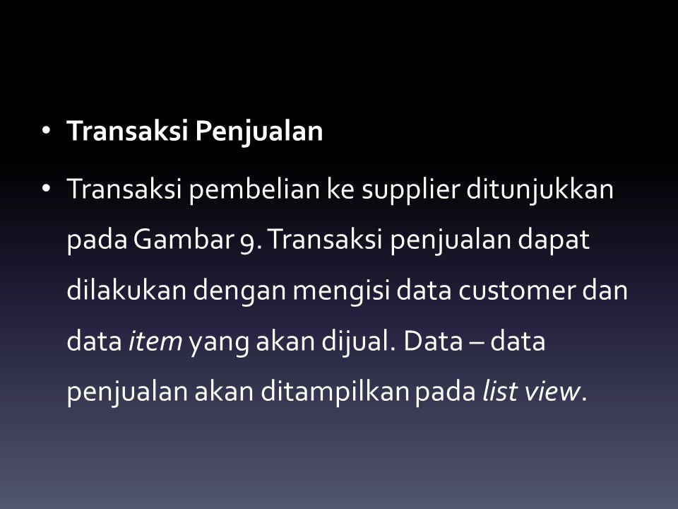 Transaksi Penjualan Transaksi pembelian ke supplier ditunjukkan pada Gambar 9. Transaksi penjualan dapat dilakukan dengan mengisi data customer dan da