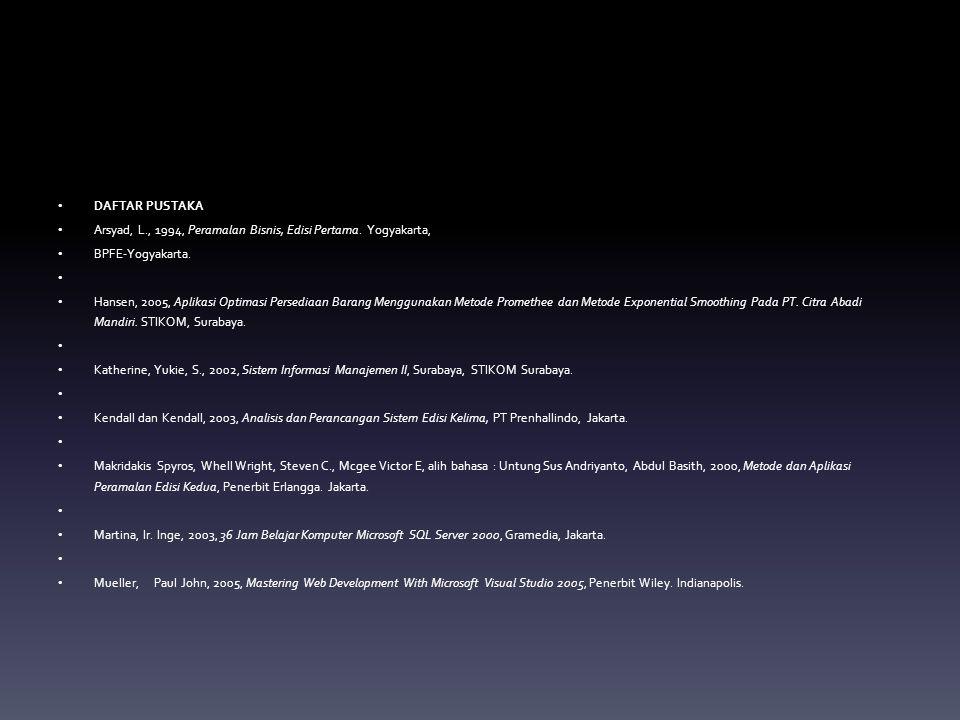 DAFTAR PUSTAKA Arsyad, L., 1994, Peramalan Bisnis, Edisi Pertama. Yogyakarta, BPFE-Yogyakarta. Hansen, 2005, Aplikasi Optimasi Persediaan Barang Mengg