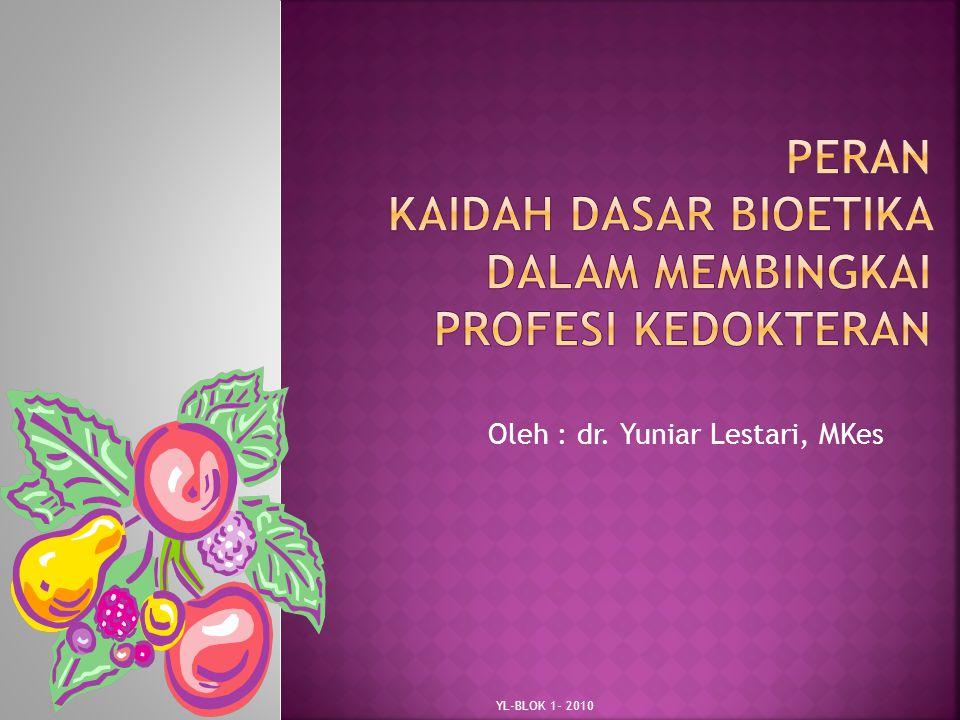 Oleh : dr. Yuniar Lestari, MKes YL-BLOK 1- 2010