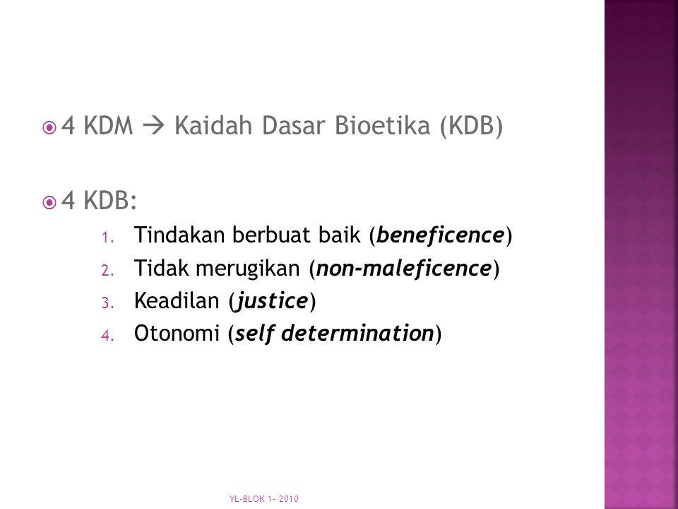  4 KDM  Kaidah Dasar Bioetika (KDB)  4 KDB: 1.Tindakan berbuat baik (beneficence) 2.