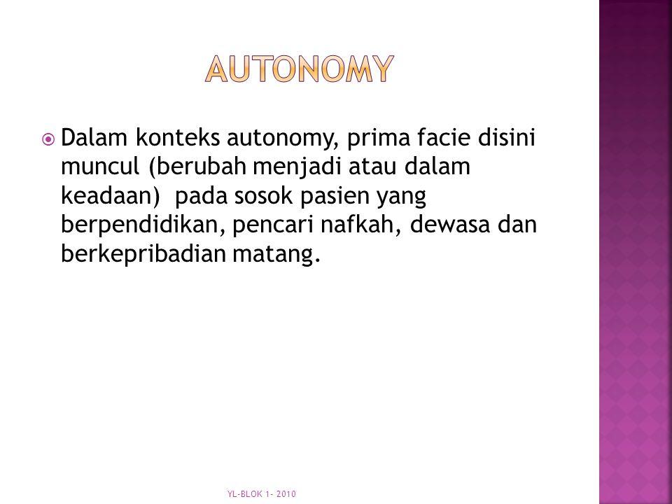  Dalam konteks autonomy, prima facie disini muncul (berubah menjadi atau dalam keadaan) pada sosok pasien yang berpendidikan, pencari nafkah, dewasa dan berkepribadian matang.