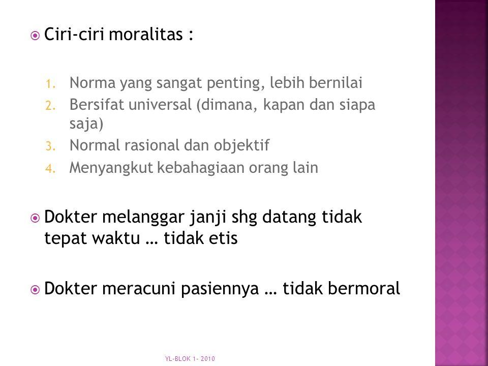  Ciri-ciri moralitas : 1.Norma yang sangat penting, lebih bernilai 2.