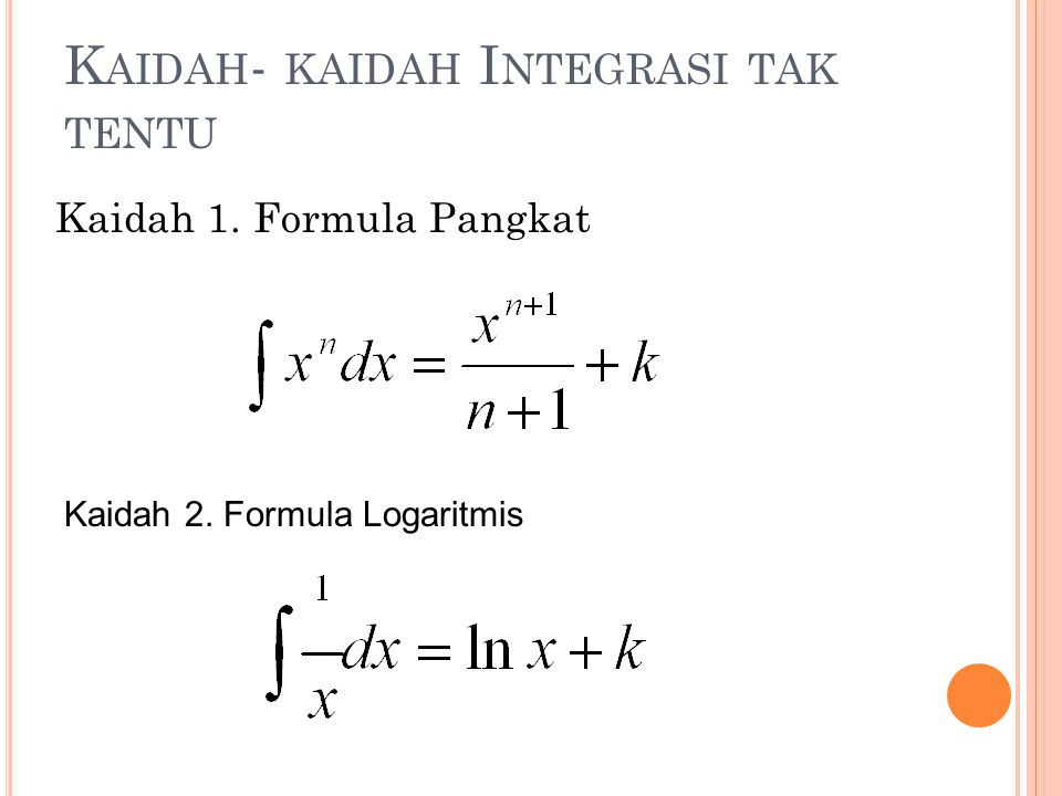K AIDAH - KAIDAH I NTEGRASI TAK TENTU Kaidah 1. Formula Pangkat Kaidah 2. Formula Logaritmis